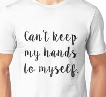 Can't Keep My Hands To Myself Unisex T-Shirt
