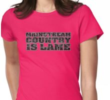 Mainstream Country is Lame Womens Fitted T-Shirt