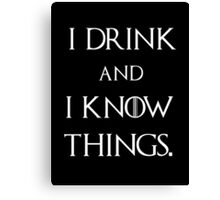 Tyrion Lannister Game of thrones I drink and I know things Canvas Print