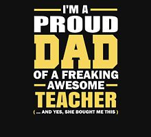 Proud Dad Of A Freaking Awesome Teacher. (yes she bought me this). Father's Day Gift For Dad. Unisex T-Shirt