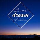 Live, Dream, Love by modernistdesign