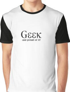 Geek, and proud of it! Graphic T-Shirt