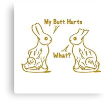 my butt hurts, what Canvas Print