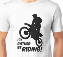 Id rather be Riding Dirt Bike Unisex T-Shirt