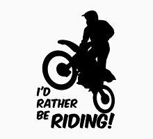 Id rather be Riding Dirt Bike Unisex T-Shirt