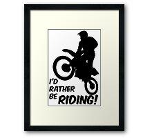 Id rather be Riding Dirt Bike Framed Print