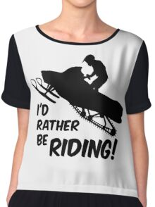 Id rather be Riding Snowmobile Chiffon Top