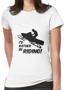 Id rather be Riding Snowmobile Womens Fitted T-Shirt