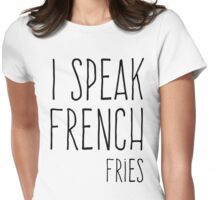 Speak French Fries Funny Quote Womens Fitted T-Shirt