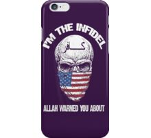 I am the infidel allah warned you about iPhone Case/Skin