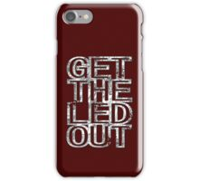 Get The Led Out iPhone Case/Skin
