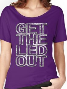 Get The Led Out Women's Relaxed Fit T-Shirt
