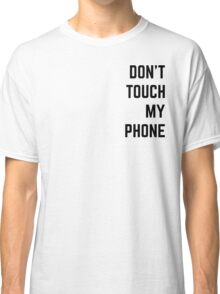 DONT TOUCH MY PHONE Classic T-Shirt
