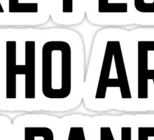 I LIKE PEOPLE WHO ARE IN BANDS  Sticker
