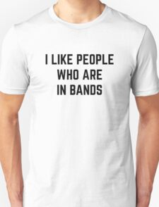 I LIKE PEOPLE WHO ARE IN BANDS  T-Shirt