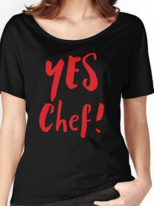 YES CHEF! Women's Relaxed Fit T-Shirt