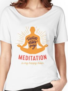 Yoga T-shirt meditation is my happy hour 2016 Women's Relaxed Fit T-Shirt