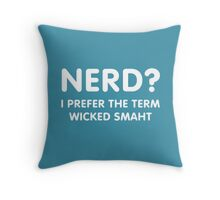 Nerd? I prefer the term wicked smaht Throw Pillow