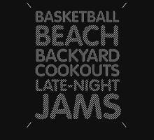 Basketball, Beach, Backyard Cookouts, Late-Night Jams Unisex T-Shirt