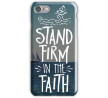 Stand Firm In The Faith iPhone Case/Skin