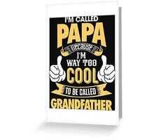 I'm Called PAPA because I'm way too COOL to Called GRANDFATHER Greeting Card