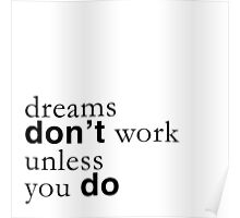 """""""Dreams don't work unless you do"""" quote Poster"""