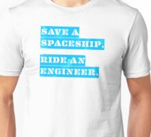 Save a Spaceship, Ride an Engineer Unisex T-Shirt