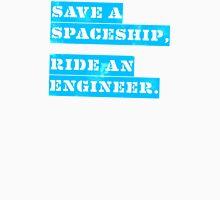 Save a Spaceship, Ride an Engineer Unisex T-Shirt