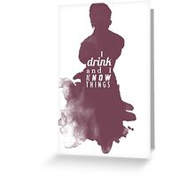 I drink and I know things Greeting Card