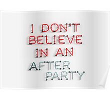 I Don't Belive in an After Party Poster