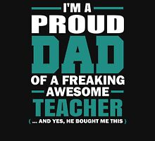 Proud Dad Of A Freaking Awesome Teacher. (yes he bought me this) Father's Day Gift For Dad. Unisex T-Shirt