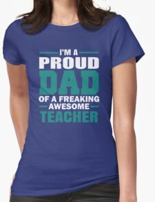 Proud Dad Of A Freaking Awesome Teacher. Father's Day Gift For Dad. Womens Fitted T-Shirt