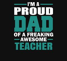 Proud Dad Of A Freaking Awesome Teacher. Father's Day Gift For Dad. Unisex T-Shirt
