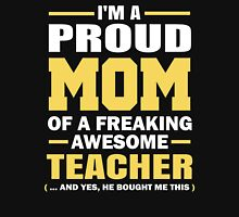 Proud Mom Of A Freaking Awesome Teacher. (yes he bought me this) Unisex T-Shirt