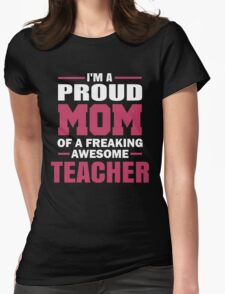 Proud Mom Of A Freaking Awesome Teacher. Womens Fitted T-Shirt