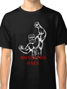 Monsters only gym design Classic T-Shirt