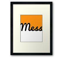 Mess! Framed Print