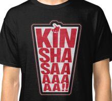 KINSHASAAAAAAAA! Classic T-Shirt