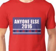 Anyone Else 2016 Election Unisex T-Shirt