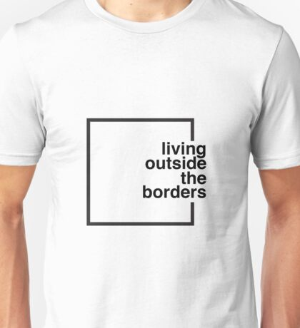 Living Outside the Borders Unisex T-Shirt