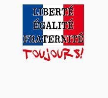 Liberte Egalite Fraternite Toujours Unisex T-Shirt