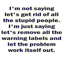 Stupid People and Warning Labels Photographic Print