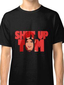 Shut Up Tom Classic T-Shirt