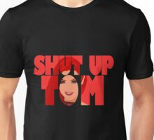 Shut Up Tom Unisex T-Shirt