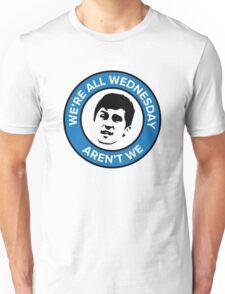We're all Wednesday Aren't We Unisex T-Shirt