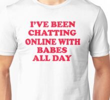 Napoleon Dynamite - I've Been Chatting Online With Babes All Day Unisex T-Shirt