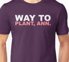 "Arrested Development | ""Way to Plant, Ann!"" Unisex T-Shirt"