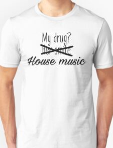 House music is my drug. Unisex T-Shirt