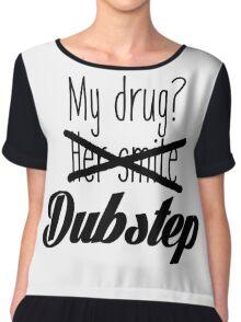 Dubstep is my drug. Chiffon Top