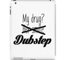 Dubstep is my drug. iPad Case/Skin